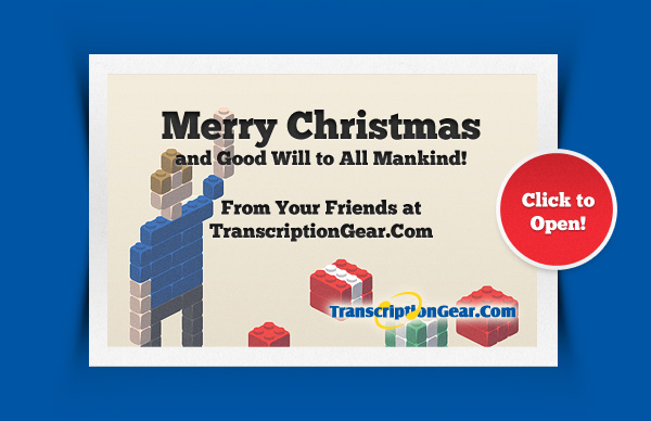 Merry Christmas and Good Will to All Mankind! From Your Friends at TranscriptionGear.Com - Click here!